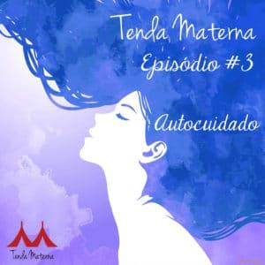 TM_ep03_Instagram-300x300 Podcast Tenda Materna – Ep. #3 - Autocuidado