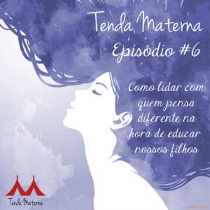 TM_ep06_Instagram-300x300 Podcast Tenda Materna – EP. #6 – Como lidar com quem pensa diferente da nossa maternagem