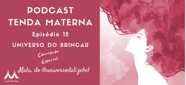 Tenda Materna Universo do Brincar Podcast Canto Maternar