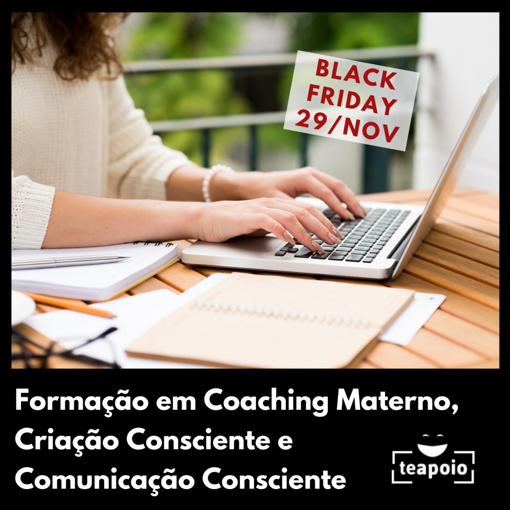 TeApoio Coach Materno Educadora Parental Criação consciente black Friday
